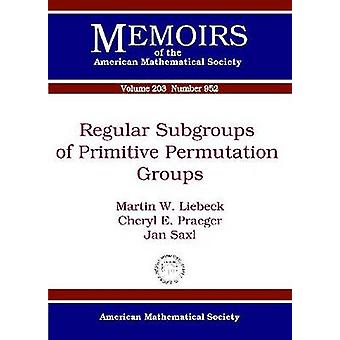 Regular Subgroups of Primitive Permutation Groups - 9780821846544 Book