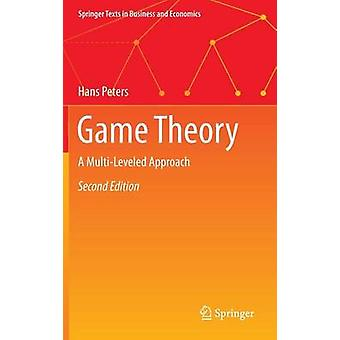 Game Theory - A Multi-Leveled Approach - 2015 (2nd Revised edition) by