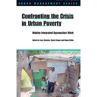 Confronting the Crisis in Urban Poverty - Making Integrated Approaches