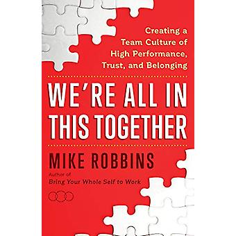 We're All in This Together - Creating a Team Culture of High Performan