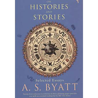 On Histories And Stories by A S Byatt