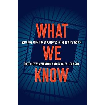 What We Know - Solutions from Our Experiences in the Justice System by