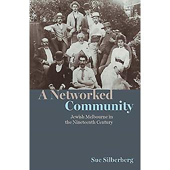 A Networked Community  Jewish Melbourne in the Nineteenth Century by Sue Silberberg