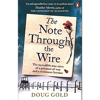 The Note Through The Wire - The unforgettable true love story of a WW2