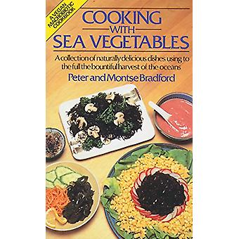 Cooking with Sea Vegetables - a Collection of Naturally Delicious Dish