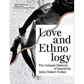 Love and Ethnology - The Colonial Dialectic of Sensitivity (after Hub