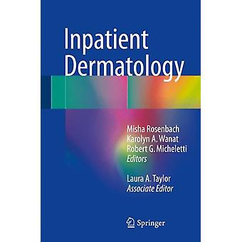 Inpatient Dermatology by Edited by Misha Rosenbach & Edited by Karolyn A Wanat & Edited by Robert G Micheletti & Edited by Laura A Taylor