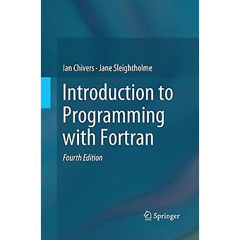 Introduction to Programming with Fortran by Ian Chivers & Jane Sleightholme