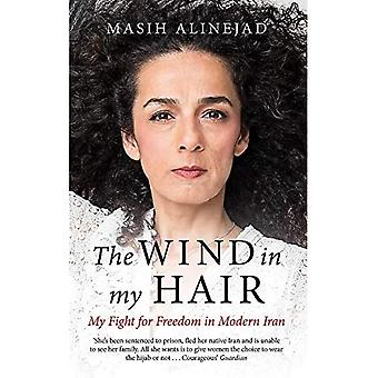 Der Wind in meinen Haaren: Mein Kampf für die Freiheit im modernen Iran