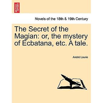The Secret of the Magian - Or - the Mystery of Ecbatana - Etc. a Tale.