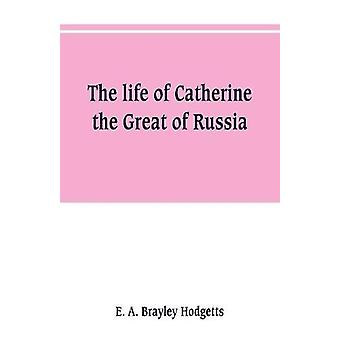 The life of Catherine the Great of Russia by E A Brayley Hodgetts - 9