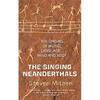 Sången Neanderthals ursprunget till musik språket sinne och kropp av Steven Mithen