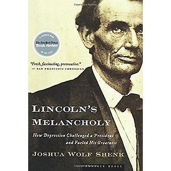 Lincolns Melancholie Hoe depressie een president uitdaagde en zijn grootheid voedde door MR Joshua Wolf Shenk
