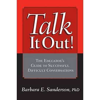 Talk It Out  The Educators Guide to Successful Difficult Conversations by Sanderson & Barbara