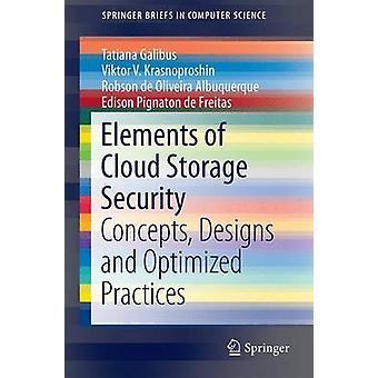 Elements of Cloud Storage Security von Galibus & TatianaKrasnoproshin & Viktor V.de Oliveira Albuquerque & RobsonPignaton de Freitas & Edison