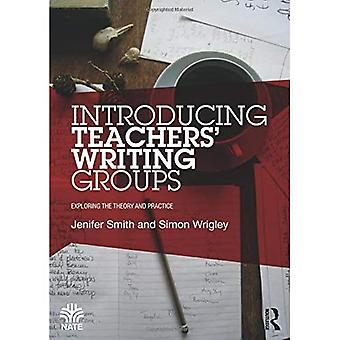 Introducing Teachers' Writing Groups: Exploring the theory and practice (National Association for the Teaching...