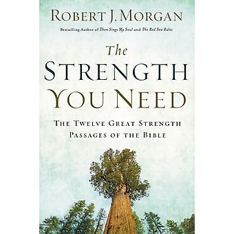 The Strength You Need  The Twelve Great Strength Passages of the Bible by Robert J Morgan