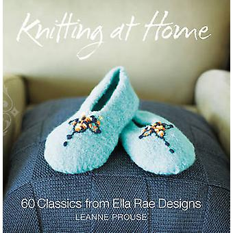 Knitting at Home - 60 Timeless Classics from Ella Rae Designs by Leann