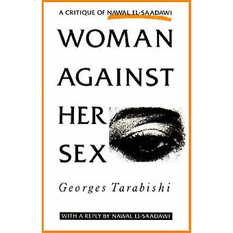 Woman Against Her Sex - Critique of Nawal El-Saadawi - With a Reply by