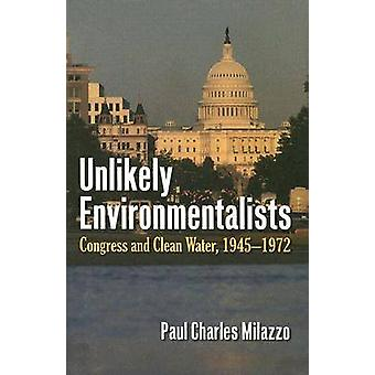 Unlikely Environmentalists - Congress and Clean Water - 1955-1972 by P