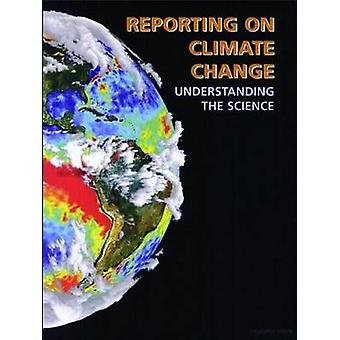 Reporting on Climate Change - Understanding the Science (4th Revised e