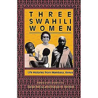 Drei Frauen Swahili: Lebensgeschichten aus Mombasa, Kenia