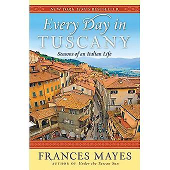 Elke dag in Toscane: seizoenen van een Italiaanse leven