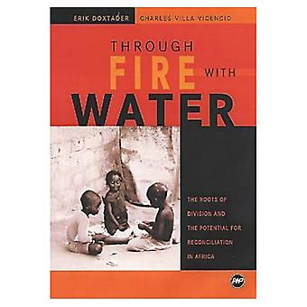 Through Fire with Water: The Roots of Division and the Potential for Reconciliation in Africa