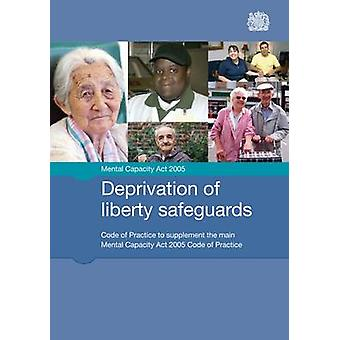 Deprivation of Liberty Safeguards Code of Practice to Supplement the Main Mental Capacity Act 2005 Code of Practice by Great Britain Ministry of Justice