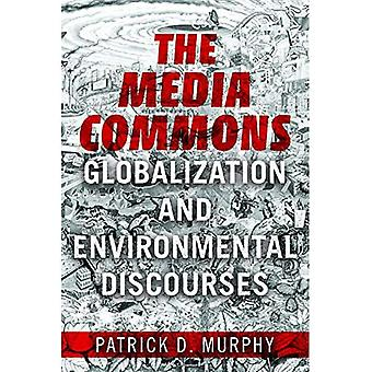 The Media Commons: Globalization and Environmental Discourses (Geopolitics of Information)