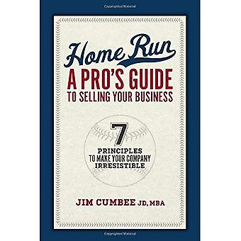 Home Run, a Pro's Guide to Selling Your Business: 7 Principles to Make Your Company Irresistible