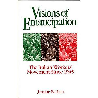 Visions of Emancipation The Italian Workers Movement Since 1945 by Barkan & Joanne