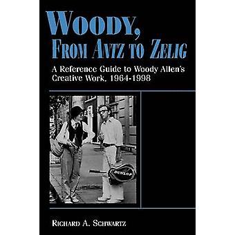 Woody de Antz Zelig una guía de referencia al trabajo creativo de Woody Allens 19641998 por Schwartz y Richard A.