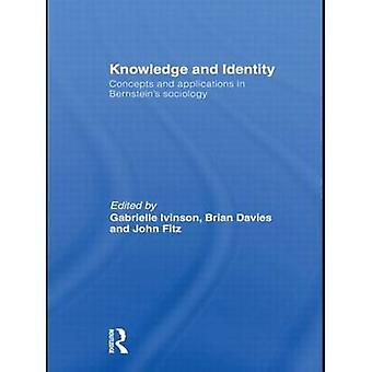 Knowledge and Identity Concepts and Applications in Bernsteins Sociology by Ivinson & Gabrielle