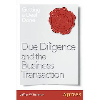 Due Diligence and the Business Transaction Getting a Deal Done by Berkman & Jeffrey W.