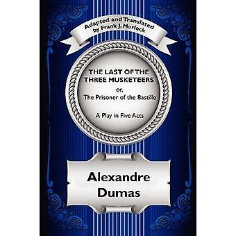 De laatste van de drie musketiers of de gevangene van het Bastille A toneelstuk in vijf bedrijven van de & Alexandre Dumas