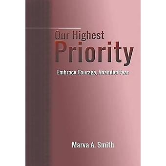 Onze hoogste prioriteit Embrace moed Abandon angst door Smith & Marva A.