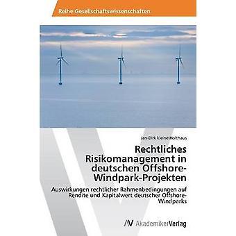 Rechtliches Risikomanagement in deutschen OffshoreWindparkProjekten by kleine Holthaus JanDirk