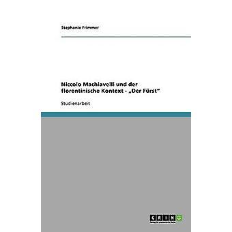 Niccolo Machiavelli und der florentinische Kontext  Der Frst by Frimmer & Stephanie