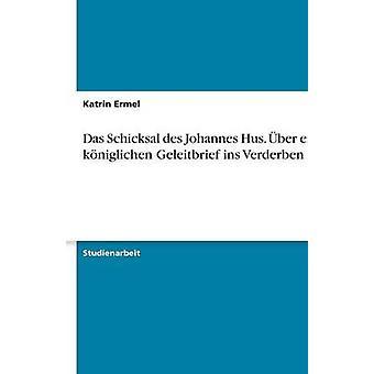 Das Schicksal des Johannes Hus. ber einen kniglichen Geleitbrief ins Verderben av Ermel & Katrin