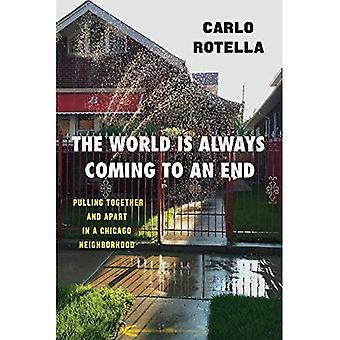 Världen är alltid kommer till ett slut: att dra tillsammans och isär i en Chicago Neighborhood (Chicago visioner och revideringar)
