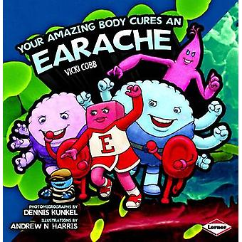 Your Amazing Body Cures an Earache (2nd) by Vicki Cobb - 978076134426