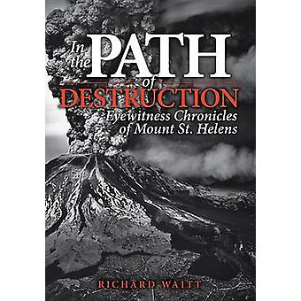 In the Path of Destruction - Eyewitness Chronicles of Mount St. Helens