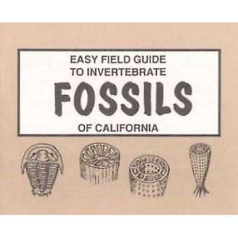 Easy Field Guide to Invertebrate Fossils of California by B.J. Tegows