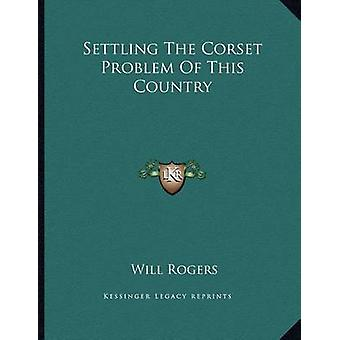 Settling the Corset Problem of This Country by Will Rogers - 97811630