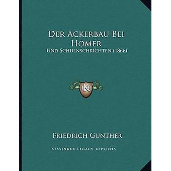 Der Ackerbau Bei Homer - Und Schulnschrichten (1866) by Friedrich Gunt