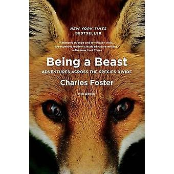 Being a Beast - Adventures Across the Species Divide by Charles Foster