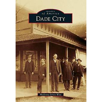 Dade City by Madonna Jervis Wise - 9781467112512 Book