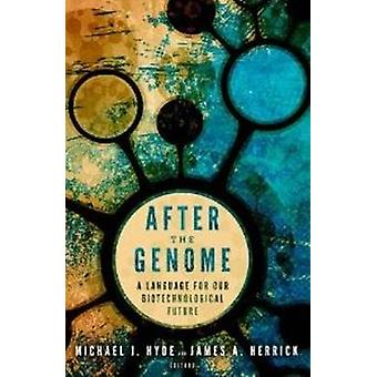 After the Genome - A Language for Our Biotechnological Future by Micha