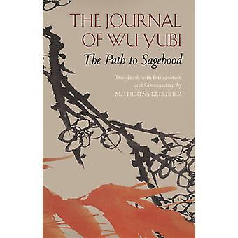 The Journal of Wu Yubi - The Path to Sagehood by Wu Yubi - Theresa Kel